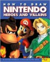How To Draw Nintendo Heroes And Villains - Michael Teitelbaum