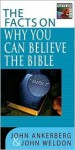 The Facts on Why You Can Believe the Bible - John Ankerberg, John Weldon