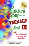 Chicken Soup for the Teenage Soul III: More Stories of Life, Love and Learning - Jack Canfield, Mark Victor Hansen