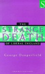 The Strange Death Of Liberal England - George Dangerfield, Peter Stansky