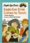 Eagle-Eye Ernie Comes to Town - Susan Pearson, Gioia Fiammenghi