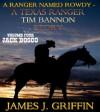 A Ranger Named Rowdy - A Texas Ranger Tim Bannon Story - Volume 4 - Jack Bosco - James J. Griffin