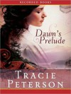 Dawn's Prelude - Tracie Peterson, Linda Stephens