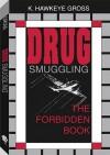 Drug Smuggling: The Forbidden Book - K. Hawkeye Gross