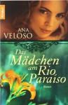 Das Mädchen am Rio Paraíso: Roman - Ana Veloso