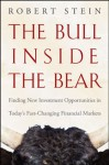 The Bull Inside the Bear: Finding New Investment Opportunities in Todays Fast-Changing Financial Markets - Robert Stein