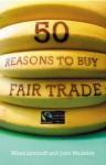 50 Reasons to Buy Fair Trade - Miles Litvinoff, John Madeley