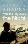 What the Day Owes the Night - Yasmina Khadra