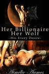 Her Billionaire, Her Wolf--His Every Desire (Her Billionaire Her Wolf, #1) - Aimélie Aames