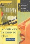 A Good Man Is Hard to Find and Other Stories - Flannery O'Connor