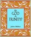 Is God a trinity? - John Miller