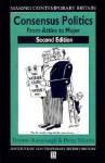 Consensus Politics from Attlee to Thatcher - Dennis Kavanagh, Peter Morris, Anthony Seldon