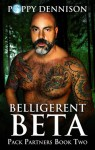 Belligerent Beta (Pack Partners Book Two) - Poppy Dennison
