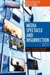 Media Spectacle and Insurrection, 2011: From the Arab Uprisings to Occupy Everywhere - Douglas M. Kellner
