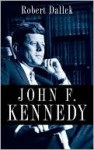 John F. Kennedy - Robert Dallek