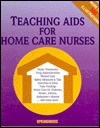 Teaching Aids For Homecare Nurses - Springhouse Publishing