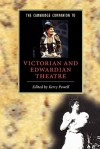 The Cambridge Companion to Victorian and Edwardian Theatre - Kerry Powell