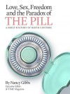 Love, Sex, Freedom and the Paradox of the Pill: A Brief History of Birth Control - Nancy Gibbs