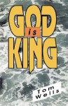 God Is King - Tom Wells