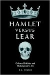 Hamlet Versus Lear: Cultural Politics and Shakespeare's Art - R.A. Foakes