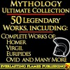 Iliad, Odyssey, Aeneid, Oedipus, Jason and the Argonauts and 50+ Legendary Books: ULTIMATE GREEK AND ROMAN MYTHOLOGY COLLECTIO - Darryl Marks