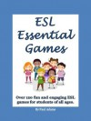 ESL Essential Games: Over 120 fun and engaging ESL games for students of all ages - Paul Adams