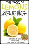 The Magic of Lemons - Using Lemons for Health and Beauty (Health Learning Series) - John Davidson, Dueep J. Singh