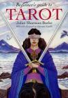 Beginner's Guide to Tarot - Juliet Sharman-Burke, Giovanni Caselli