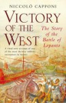 Victory Of The West: The Story Of The Battle Of Lepanto - Niccolò Capponi