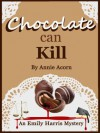 Chocolate Can Kill (Emily Harris Mysteries) - Annie Acorn