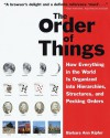 The Order of Things: How Everything in the World Is Organized into Hierarchies, Structures, and Pecking Orders; Revised Edition - Barbara Ann Kipfer