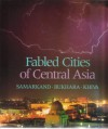 Fabled Cities of Central Asia: Samarkand, Bukhara, Khiva - Robin Magowan, Vadim E. Gippenreiter