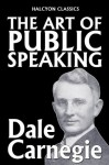 The Art of Public Speaking by Dale Carnegie (Unexpurgated Edition) (Halcyon Classics) - J. Berg Esenwein, Dale Carnegie