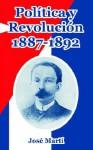 Politica y Revolucion, 1887-1892 - José Martí