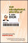 The Management Secrets of T. John Dick - Augustus Gump, Ronald Byrd