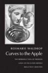 Curves to the Apple: The Reproduction of Profiles, Lawn of Excluded Middle, Reluctant Gravities - Rosmarie Waldrop