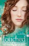 Die Schatten der Vergangenheit (Touched, #2) - Corrine Jackson, Heidi Lichtblau