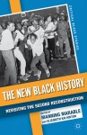 The New Black History: Revisiting the Second Reconstruction - Elizabeth Kai Hinton, Manning Marable