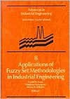Applications of Fuzzy Set Methodologies in Industrial Engineering - Gerald W. Evans, Waldemar Karwowski