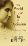 The World I Live In and Optimism: A Collection of Essays - Helen Keller