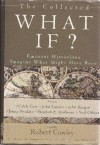 The Collected What If? Eminent Historians Imagine What Might Have Been - David McCullough, William H. McNeill, John Keegan, Stephen E. Ambrose, James Bradley, Alistair Horne, Caleb Carr, Cecelia Holland, Robert Cowley, John Lukas