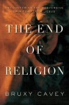 The End of Religion: Encountering the Subversive Spirituality of Jesus - Bruxy Cavey, Jim Petersen