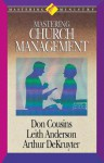 Mastering Ministry: Mastering Church Management - Leith Anderson, Don Cousins, Arthur DeKruyter
