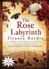 The Rose Labyrinth: A Riddle to Unravel, a Legacy to Unearth, a Heart to Mend - Titania Hardie, Carolyn Seymour
