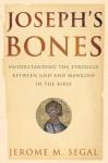 Joseph's Bones: Understanding the Struggle Between God and Mankind in the Bible - Jerome Segal