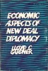 Economic Aspects Of New Deal Diplomacy - Lloyd C. Gardner