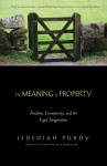 The Meaning of Property: Freedom, Community, and the Legal Imagination - Jedediah Purdy