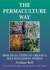 The Permaculture Way: Practical Steps to Create a Self-Sustaining World - Graham Bell, Brick Scott, Bill Mollison, David Belamy