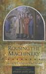 Rousing the Machinery - Catherine MacDonald