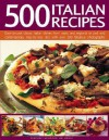 500 Italian Recipes: Easy To Cook Classic Italian Dishes From Rustic And Regional To Cool And Contemporary, Step By Step And With Over 500 Superb Photographs (Food & Drink) - Jeni Wright